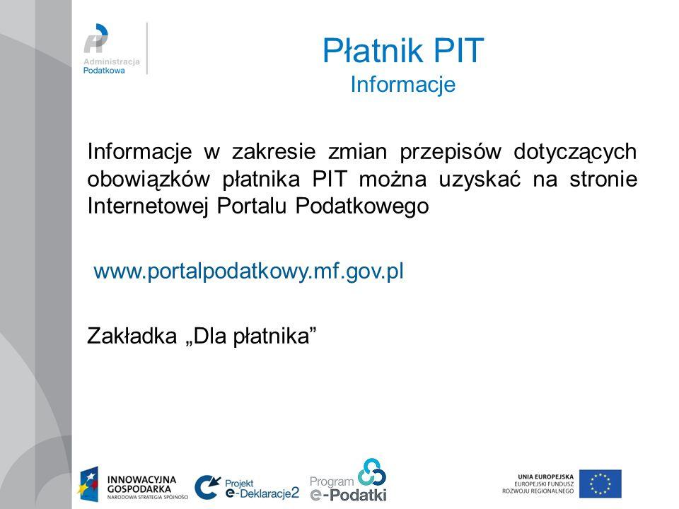 """Płatnik PIT Informacje Informacje w zakresie zmian przepisów dotyczących obowiązków płatnika PIT można uzyskać na stronie Internetowej Portalu Podatkowego www.portalpodatkowy.mf.gov.pl Zakładka """"Dla płatnika"""