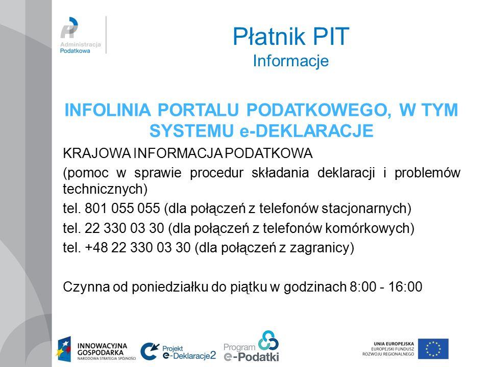 Płatnik PIT Informacje INFOLINIA PORTALU PODATKOWEGO, W TYM SYSTEMU e-DEKLARACJE KRAJOWA INFORMACJA PODATKOWA (pomoc w sprawie procedur składania deklaracji i problemów technicznych) tel.