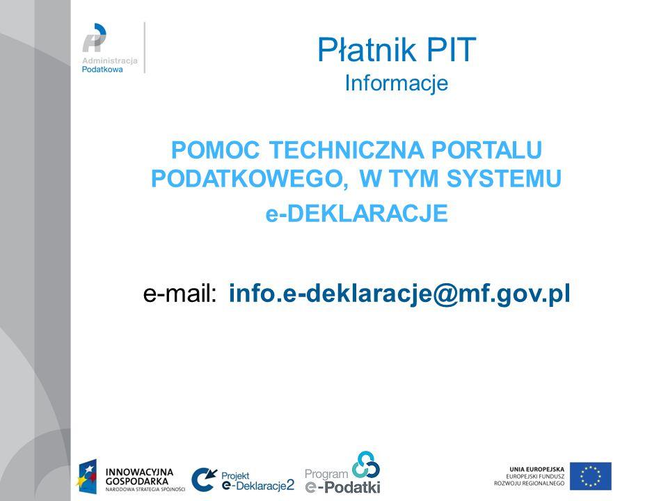 Płatnik PIT Informacje POMOC TECHNICZNA PORTALU PODATKOWEGO, W TYM SYSTEMU e-DEKLARACJE e-mail: info.e-deklaracje@mf.gov.pl