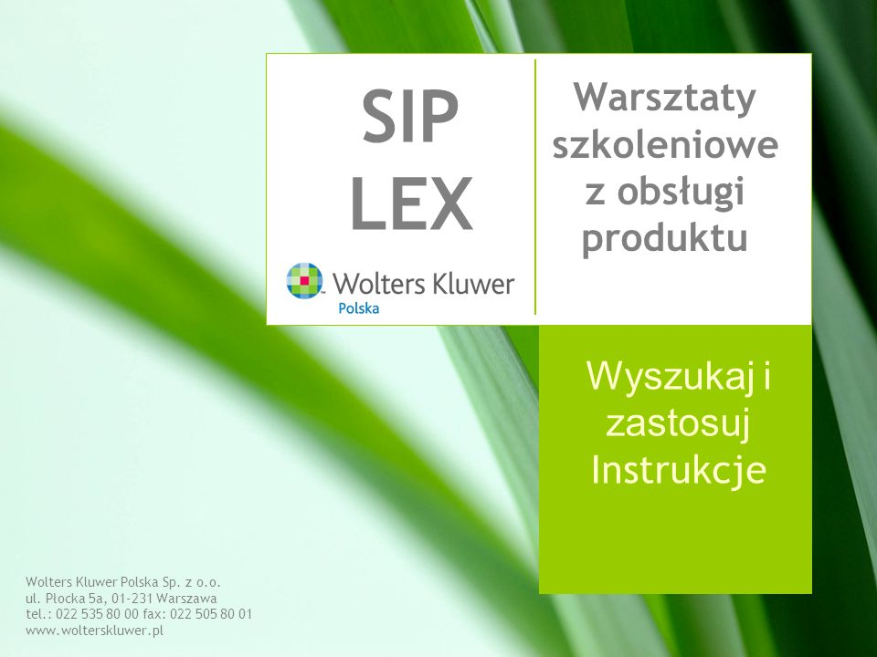 Wolters Kluwer Polska Sp. z o.o. ul. Płocka 5a, 01-231 Warszawa tel.: 022 535 80 00 fax: 022 505 80 01 www.wolterskluwer.pl SIP LEX Warsztaty szkoleni