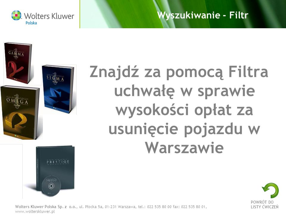 Wolters Kluwer Polska Sp. z o.o., ul. Płocka 5a, 01-231 Warszawa, tel.: 022 535 80 00 fax: 022 535 80 01, www.wolterskluwer.pl Wyszukiwanie - Filtr Zn