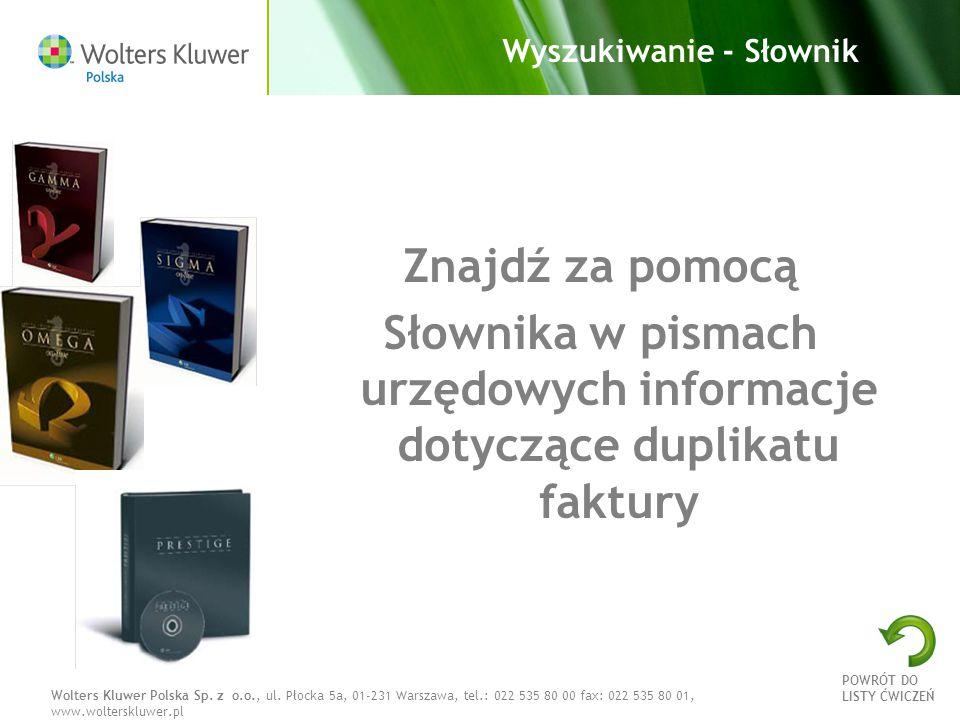 Wolters Kluwer Polska Sp. z o.o., ul. Płocka 5a, 01-231 Warszawa, tel.: 022 535 80 00 fax: 022 535 80 01, www.wolterskluwer.pl Wyszukiwanie - Słownik