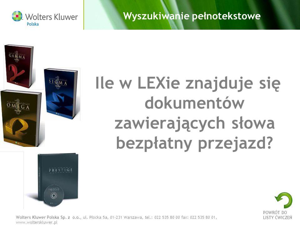 Wolters Kluwer Polska Sp. z o.o., ul. Płocka 5a, 01-231 Warszawa, tel.: 022 535 80 00 fax: 022 535 80 01, www.wolterskluwer.pl Wyszukiwanie pełnotekst