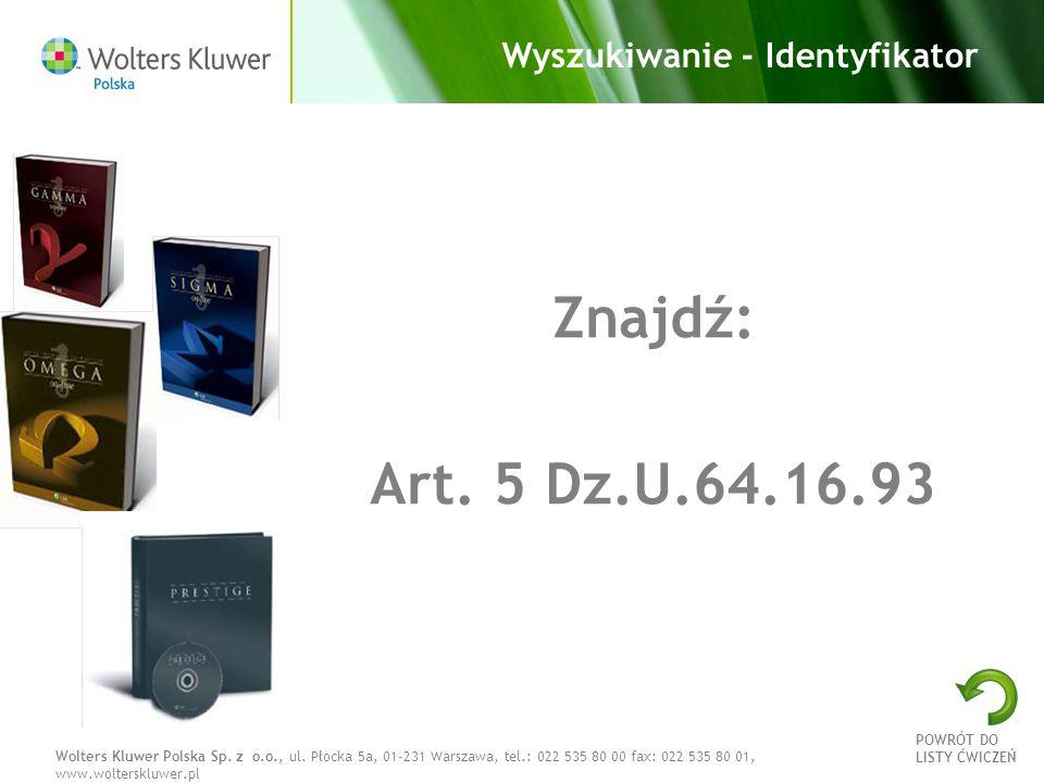 Wolters Kluwer Polska Sp. z o.o., ul. Płocka 5a, 01-231 Warszawa, tel.: 022 535 80 00 fax: 022 535 80 01, www.wolterskluwer.pl Wyszukiwanie - Identyfi
