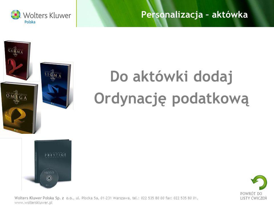 Wolters Kluwer Polska Sp. z o.o., ul. Płocka 5a, 01-231 Warszawa, tel.: 022 535 80 00 fax: 022 535 80 01, www.wolterskluwer.pl Personalizacja – aktówk