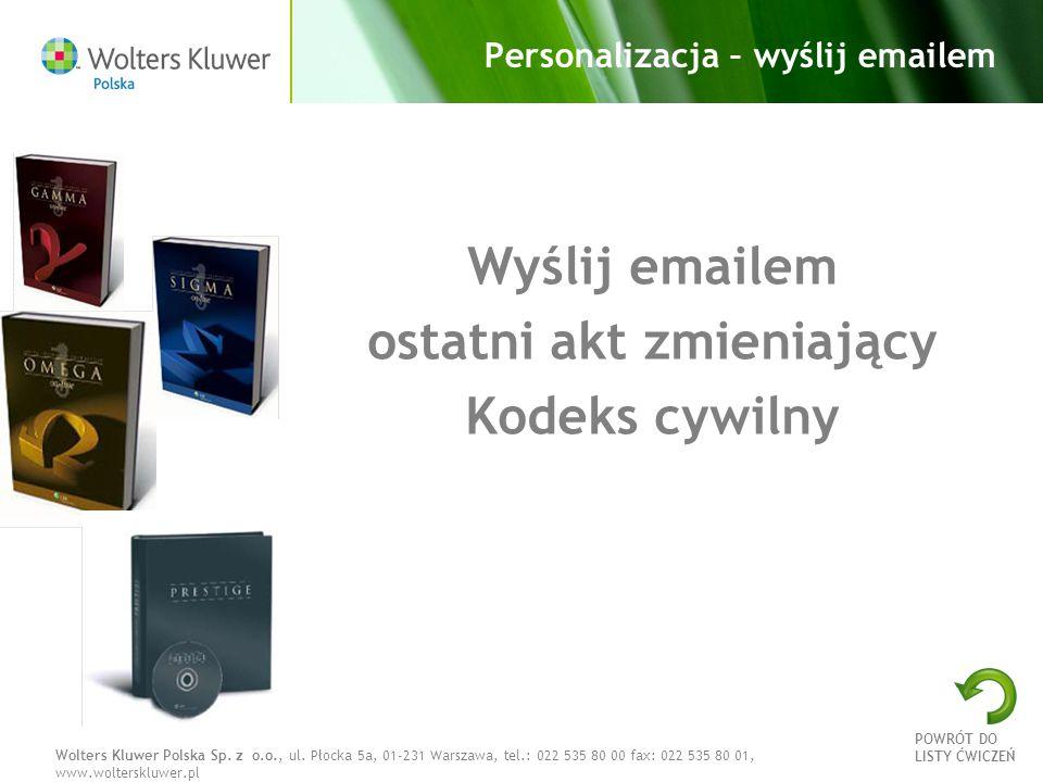 Wolters Kluwer Polska Sp. z o.o., ul. Płocka 5a, 01-231 Warszawa, tel.: 022 535 80 00 fax: 022 535 80 01, www.wolterskluwer.pl Personalizacja – wyślij