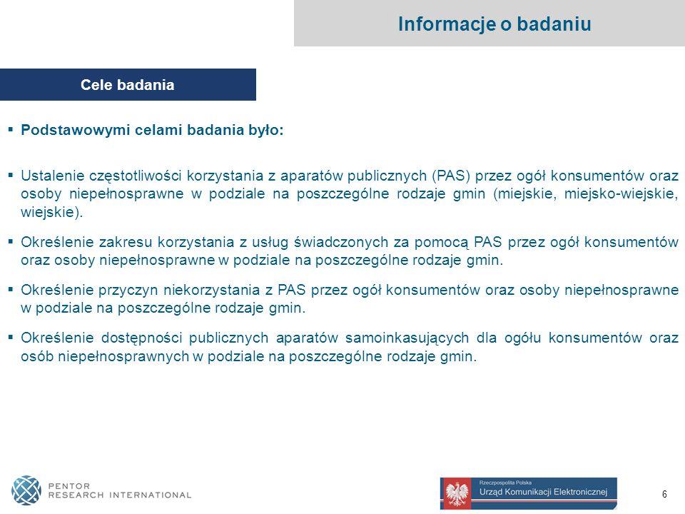 6 Informacje o badaniu Cele badania  Podstawowymi celami badania było:  Ustalenie częstotliwości korzystania z aparatów publicznych (PAS) przez ogół konsumentów oraz osoby niepełnosprawne w podziale na poszczególne rodzaje gmin (miejskie, miejsko-wiejskie, wiejskie).