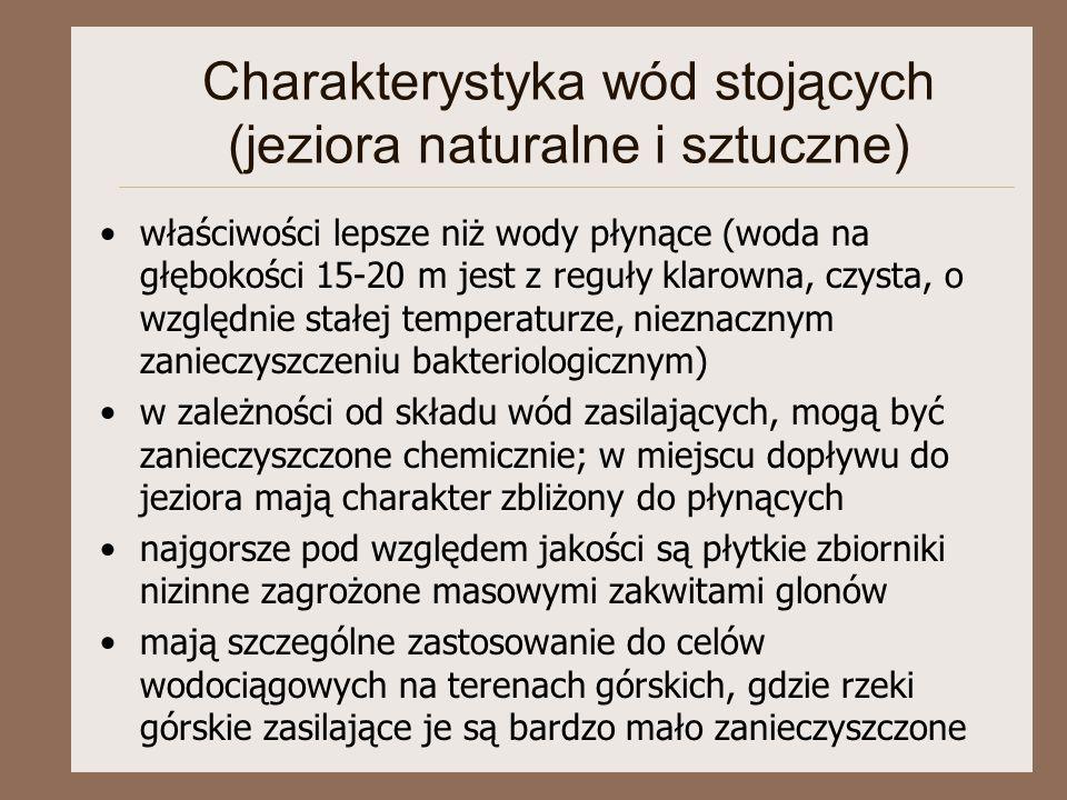 Charakterystyka wód stojących (jeziora naturalne i sztuczne) właściwości lepsze niż wody płynące (woda na głębokości 15-20 m jest z reguły klarowna, c