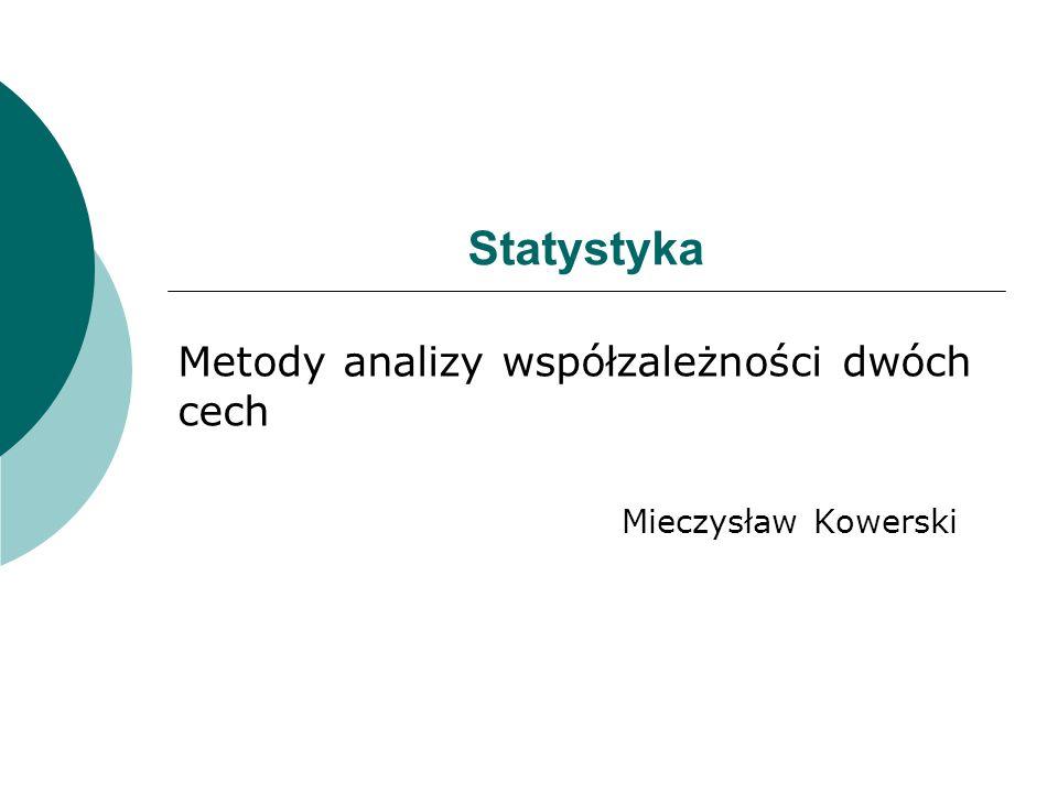 Statystyka Metody analizy współzależności dwóch cech Mieczysław Kowerski