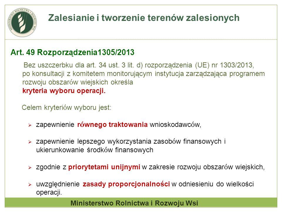 Zalesianie i tworzenie terenów zalesionych Art. 49 Rozporządzenia1305/2013 Bez uszczerbku dla art. 34 ust. 3 lit. d) rozporządzenia (UE) nr 1303/2013,