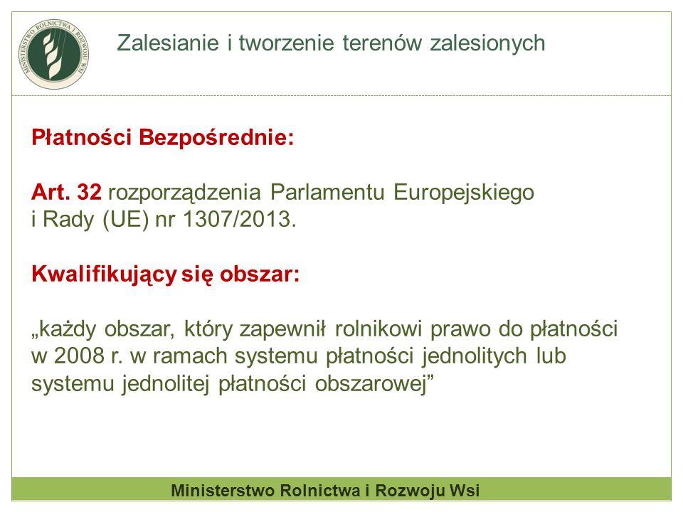 Zalesianie i tworzenie terenów zalesionych Płatności Bezpośrednie: Art. 32 rozporządzenia Parlamentu Europejskiego i Rady (UE) nr 1307/2013. Kwalifiku