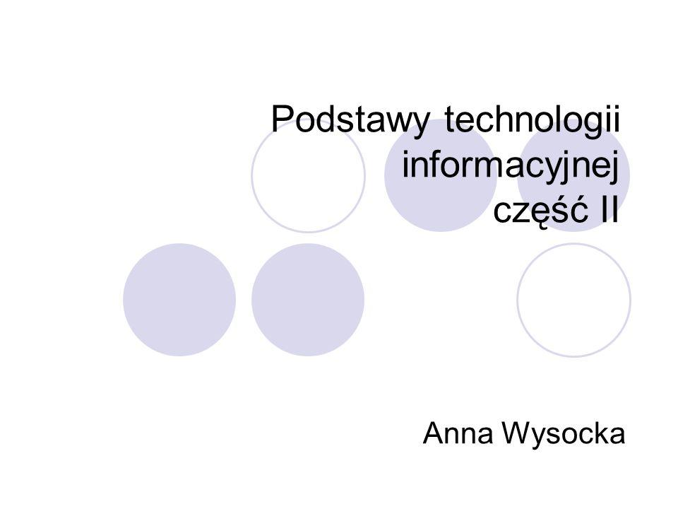 Podstawy technologii informacyjnej część II Anna Wysocka