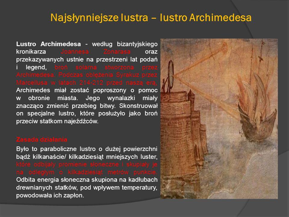 Najsłynniejsze lustra – lustro Archimedesa Lustro Archimedesa - według bizantyjskiego kronikarza Joannesa Zonarasa oraz przekazywanych ustnie na przestrzeni lat podań i legend, broń solarna stworzona przez Archimedesa.