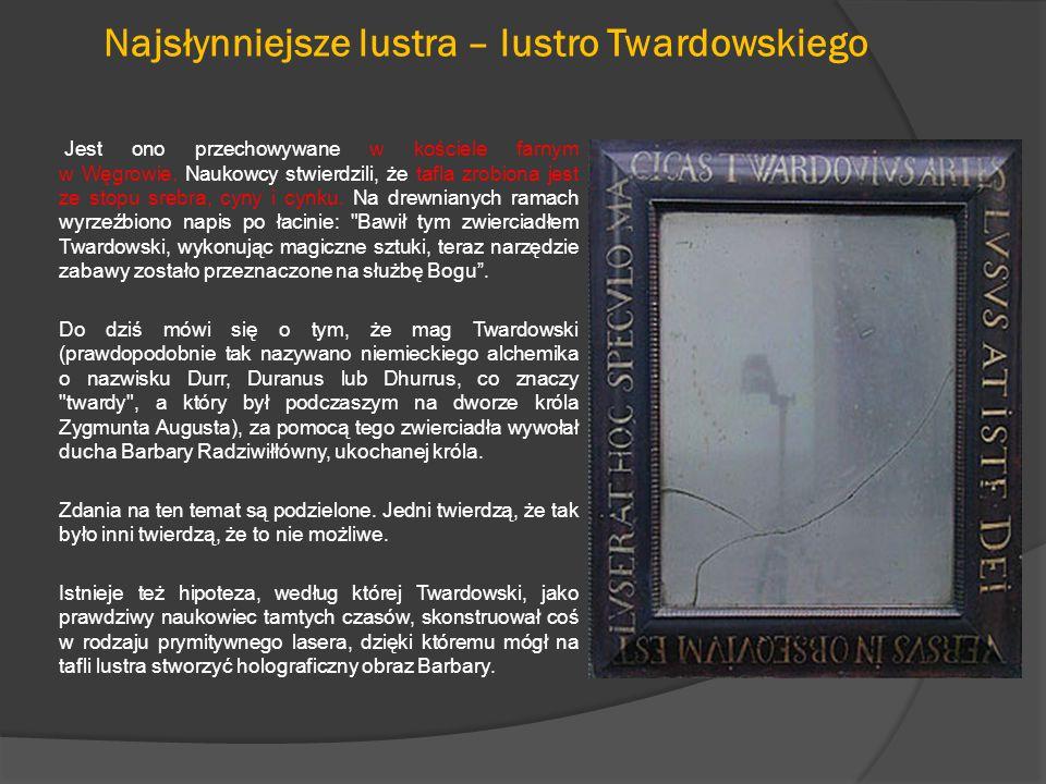 Lustra szklane  Lustra ze szkła pojawiły się dopiero w okresie rozwoju technik szklarskich.