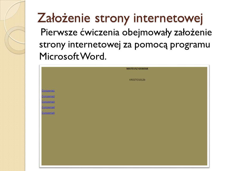 Założenie strony internetowej Pierwsze ćwiczenia obejmowały założenie strony internetowej za pomocą programu Microsoft Word.