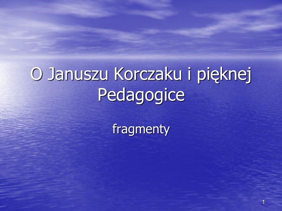 12 O Januszu Korczaku i pięknej Pedagogice SŁOWO PISANE cd.