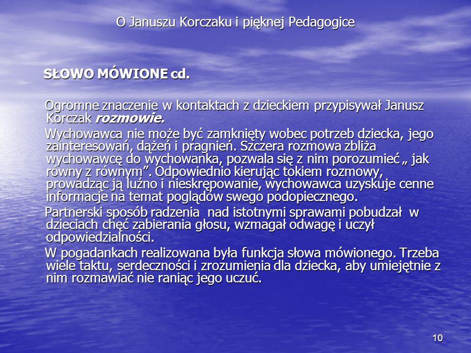 10 O Januszu Korczaku i pięknej Pedagogice SŁOWO MÓWIONE cd. SŁOWO MÓWIONE cd. Ogromne znaczenie w kontaktach z dzieckiem przypisywał Janusz Korczak r