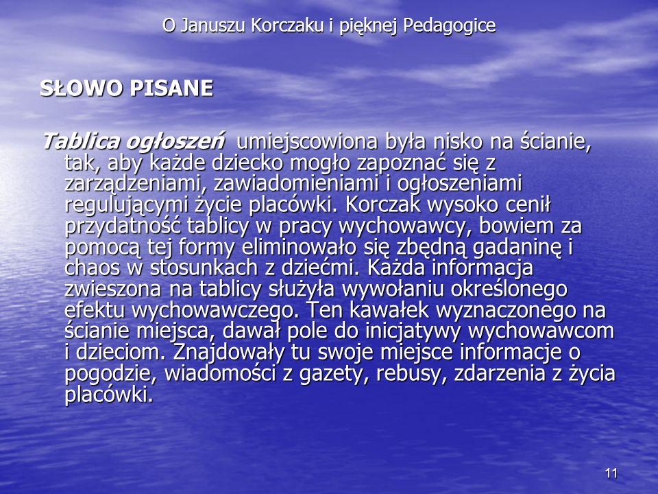 11 O Januszu Korczaku i pięknej Pedagogice SŁOWO PISANE Tablica ogłoszeń umiejscowiona była nisko na ścianie, tak, aby każde dziecko mogło zapoznać si