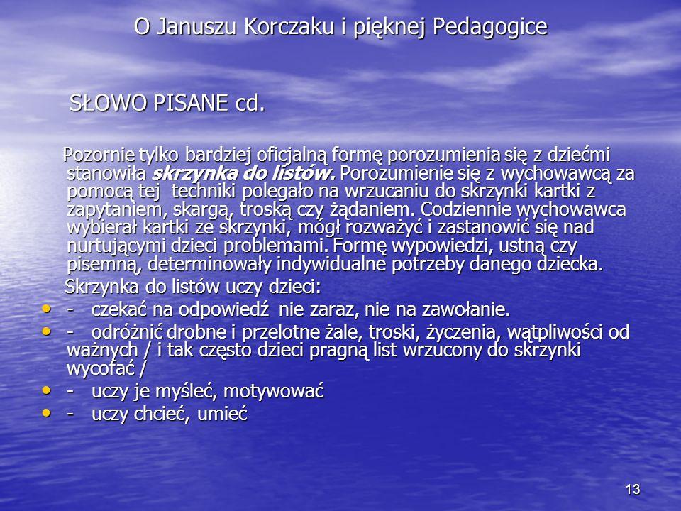 13 O Januszu Korczaku i pięknej Pedagogice SŁOWO PISANE cd. SŁOWO PISANE cd. Pozornie tylko bardziej oficjalną formę porozumienia się z dziećmi stanow