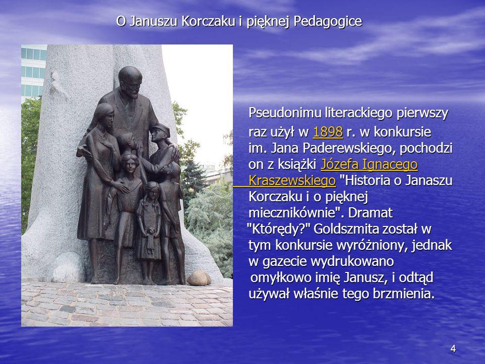 4 O Januszu Korczaku i pięknej Pedagogice Pseudonimu literackiego pierwszy Pseudonimu literackiego pierwszy raz użył w 1898 r. w konkursie im. Jana Pa
