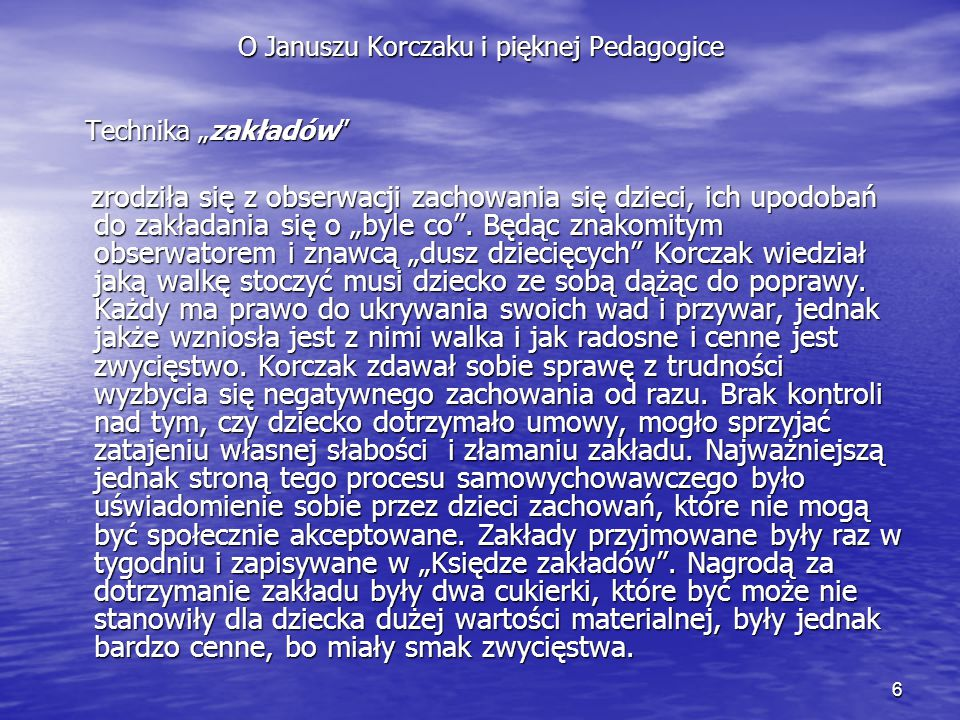 """6 O Januszu Korczaku i pięknej Pedagogice Technika """"zakładów"""" Technika """"zakładów"""" zrodziła się z obserwacji zachowania się dzieci, ich upodobań do zak"""