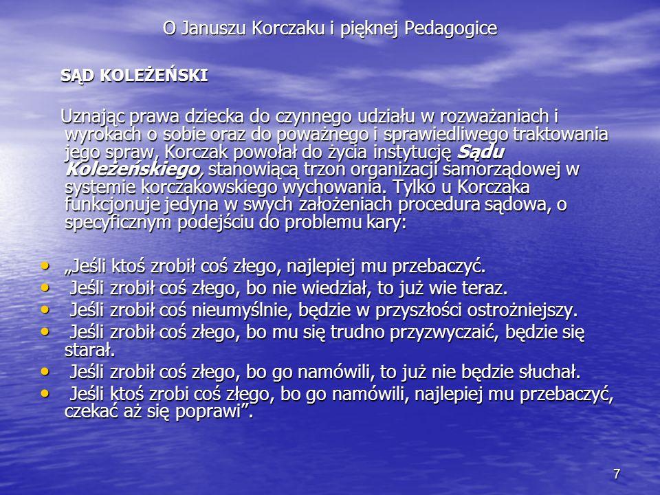 7 O Januszu Korczaku i pięknej Pedagogice SĄD KOLEŻEŃSKI SĄD KOLEŻEŃSKI Uznając prawa dziecka do czynnego udziału w rozważaniach i wyrokach o sobie or