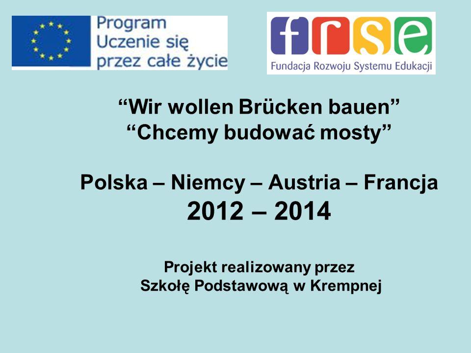 """""""Wir wollen Brücken bauen"""" """"Chcemy budować mosty"""" Polska – Niemcy – Austria – Francja 2012 – 2014 Projekt realizowany przez Szkołę Podstawową w Krempn"""