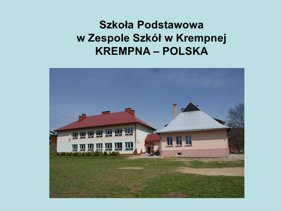 Szkoła Podstawowa w Zespole Szkół w Krempnej KREMPNA – POLSKA