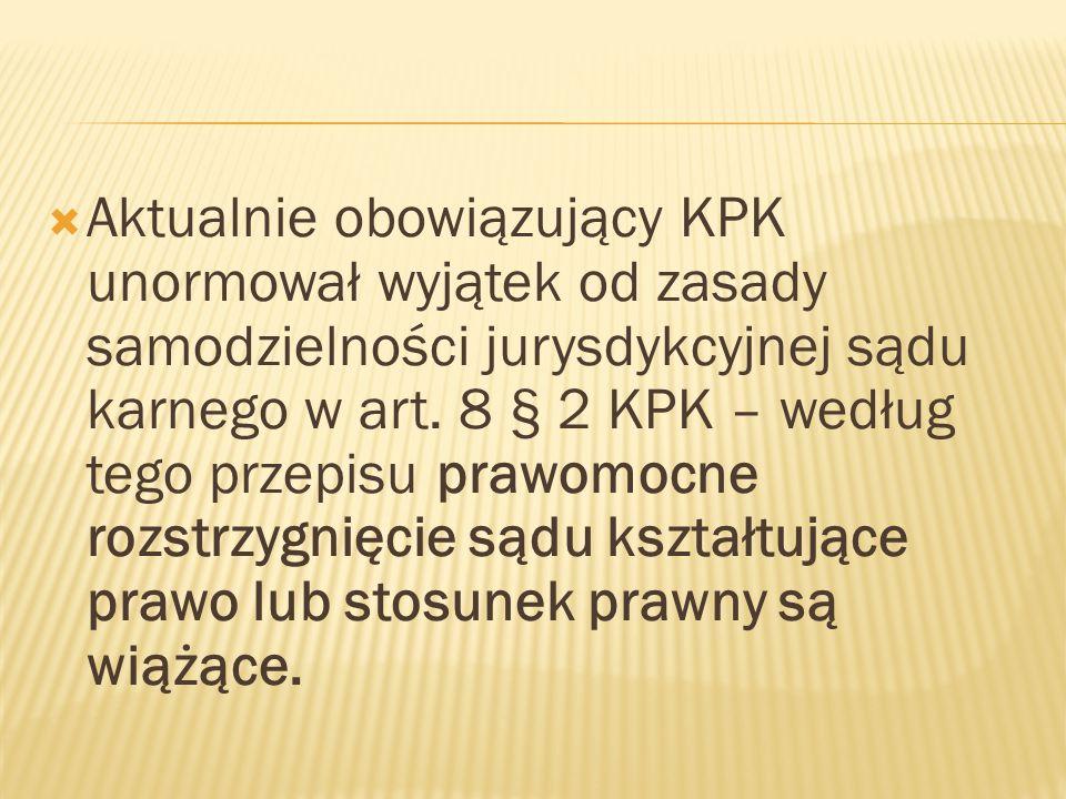  Aktualnie obowiązujący KPK unormował wyjątek od zasady samodzielności jurysdykcyjnej sądu karnego w art.