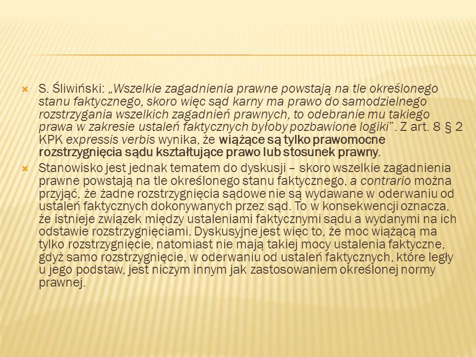 """ S. Śliwiński: """"Wszelkie zagadnienia prawne powstają na tle określonego stanu faktycznego, skoro więc sąd karny ma prawo do samodzielnego rozstrzygan"""