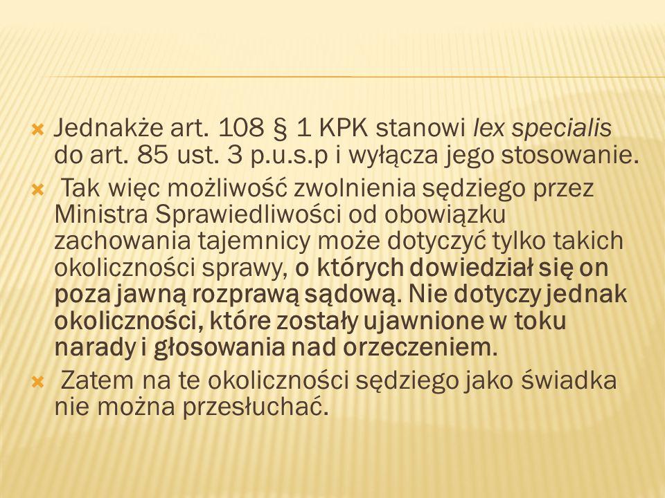  Jednakże art. 108 § 1 KPK stanowi lex specialis do art.
