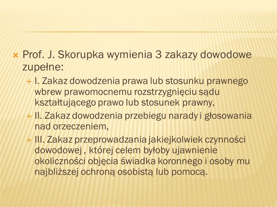  Prof. J. Skorupka wymienia 3 zakazy dowodowe zupełne:  I.