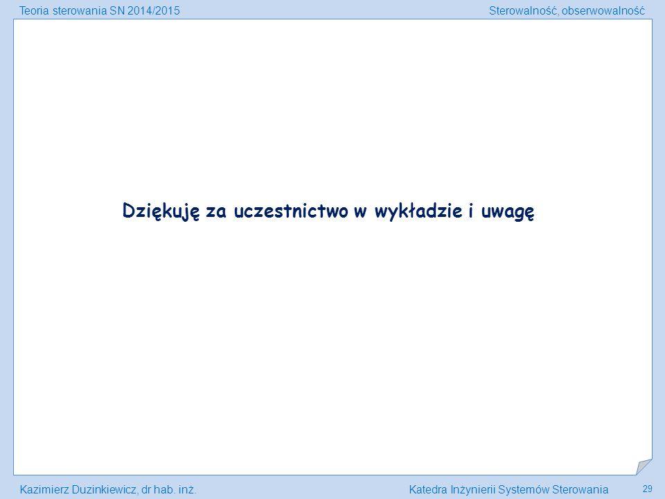 Teoria sterowania SN 2014/2015Sterowalność, obserwowalność Kazimierz Duzinkiewicz, dr hab.