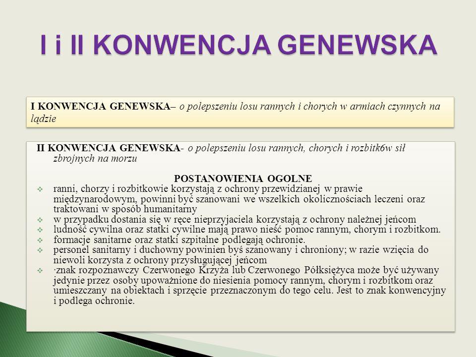 III KONWENCJA GENEWSKA - o traktowaniu jeńców ZASADA: wzięcie do niewoli jest formą wyłączenia z walki zbrojnej jej uczestników.