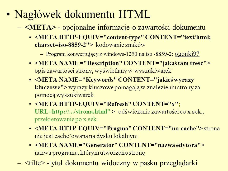 Nagłówek dokumentu HTML – - opcjonalne informacje o zawartości dokumentu kodowanie znaków ogonki97 –Program konwertujący z windows-1250 na iso -8859-2