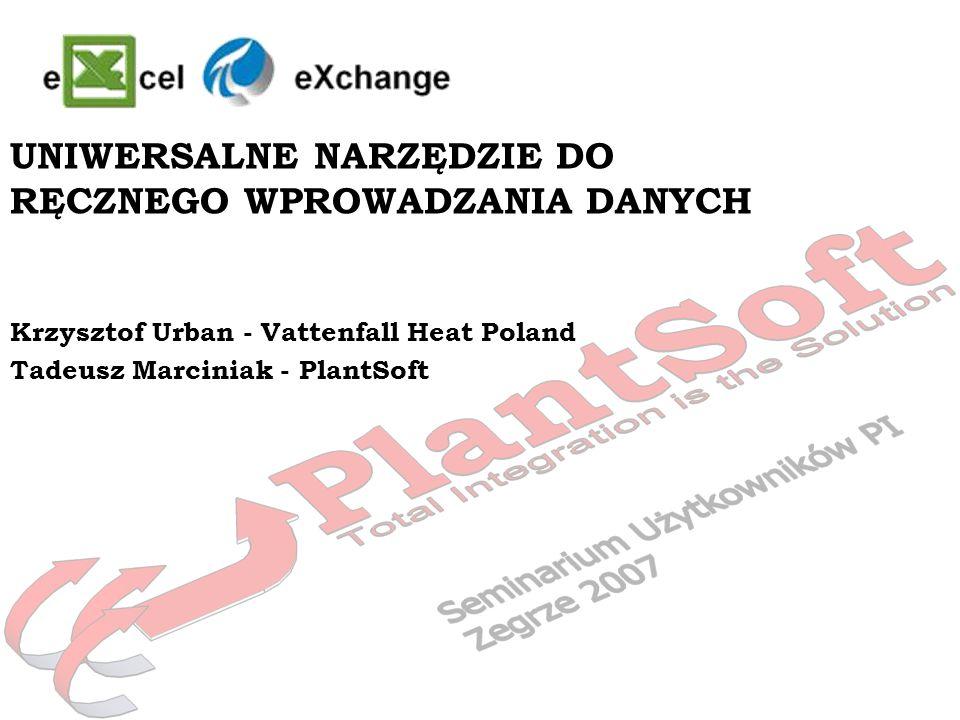 UNIWERSALNE NARZĘDZIE DO RĘCZNEGO WPROWADZANIA DANYCH Krzysztof Urban - Vattenfall Heat Poland Tadeusz Marciniak - PlantSoft
