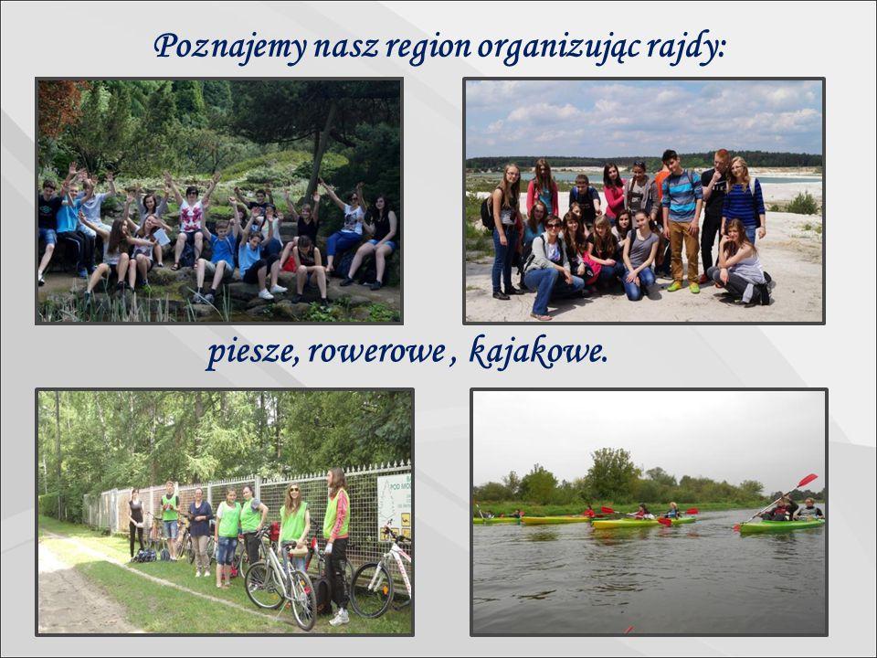 Poznajemy nasz region organizując rajdy: piesze, rowerowe, kajakowe.
