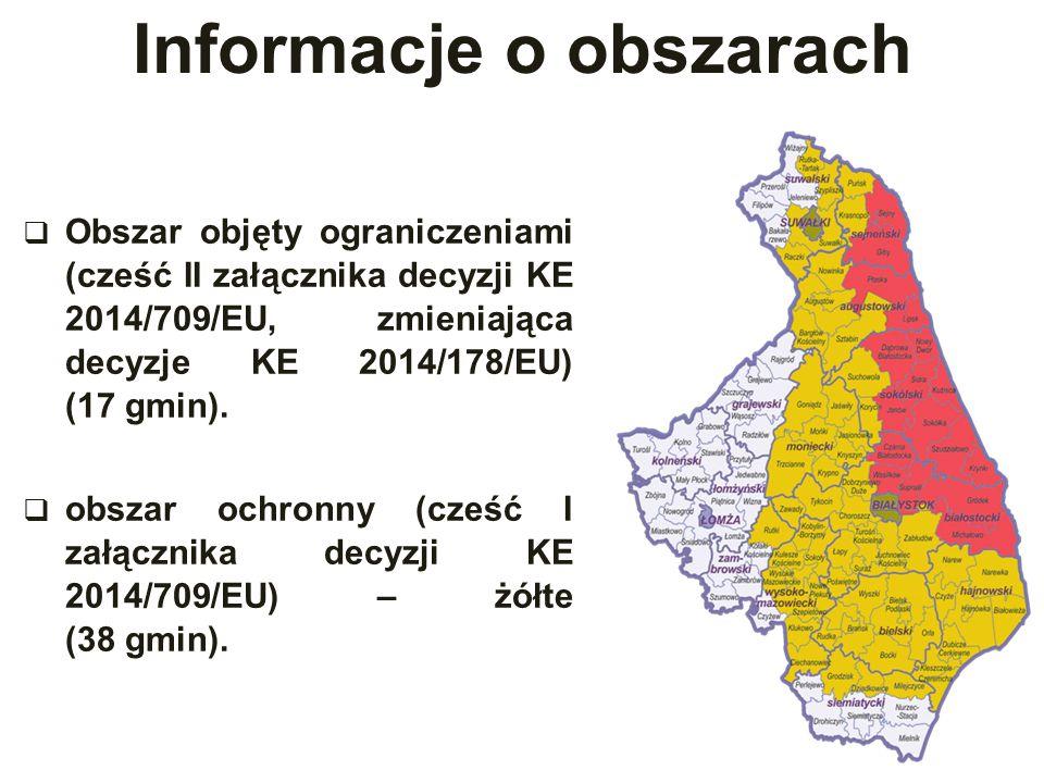 Informacje o obszarach  Obszar objęty ograniczeniami (cześć II załącznika decyzji KE 2014/709/EU, zmieniająca decyzje KE 2014/178/EU) (17 gmin).