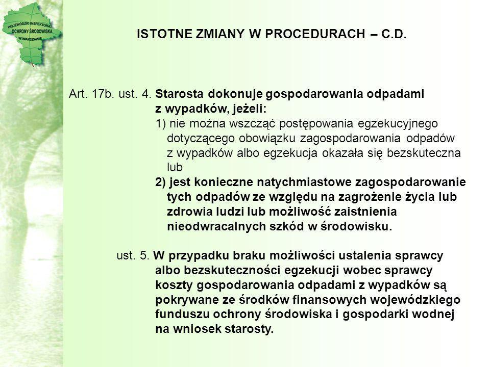 ISTOTNE ZMIANY W PROCEDURACH – C.D. Art. 17b. ust. 4. Starosta dokonuje gospodarowania odpadami z wypadków, jeżeli: 1) nie można wszcząć postępowania
