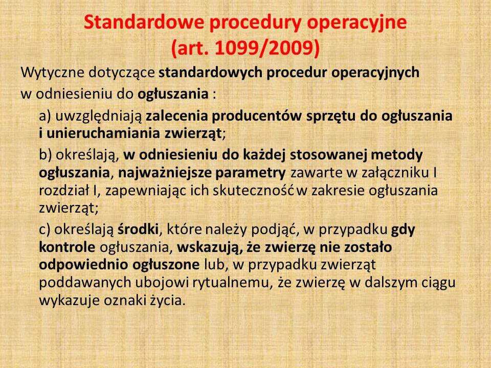Standardowe procedury operacyjne (art. 1099/2009) Wytyczne dotyczące standardowych procedur operacyjnych w odniesieniu do ogłuszania : a) uwzględniają