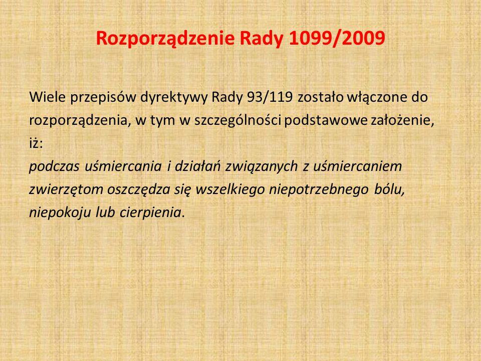 Rozporządzenie Rady 1099/2009 Wiele przepisów dyrektywy Rady 93/119 zostało włączone do rozporządzenia, w tym w szczególności podstawowe założenie, iż