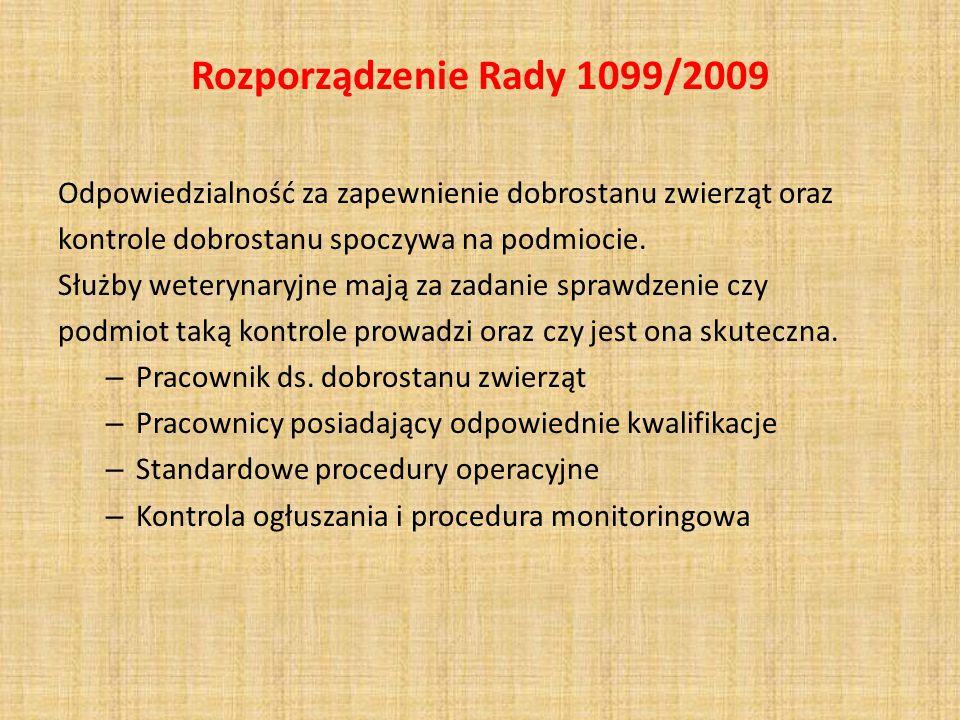 Rozporządzenie Rady 1099/2009 Odpowiedzialność za zapewnienie dobrostanu zwierząt oraz kontrole dobrostanu spoczywa na podmiocie. Służby weterynaryjne