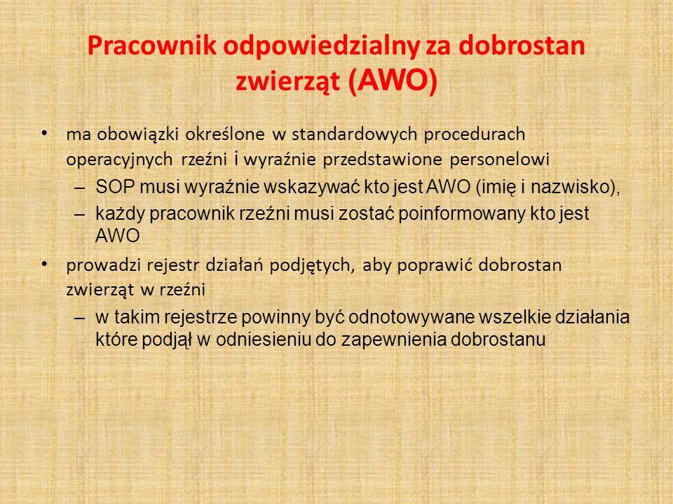 Pracownik odpowiedzialny za dobrostan zwierząt (AWO) ma obowiązki określone w standardowych procedurach operacyjnych rzeźni i wyraźnie przedstawione p