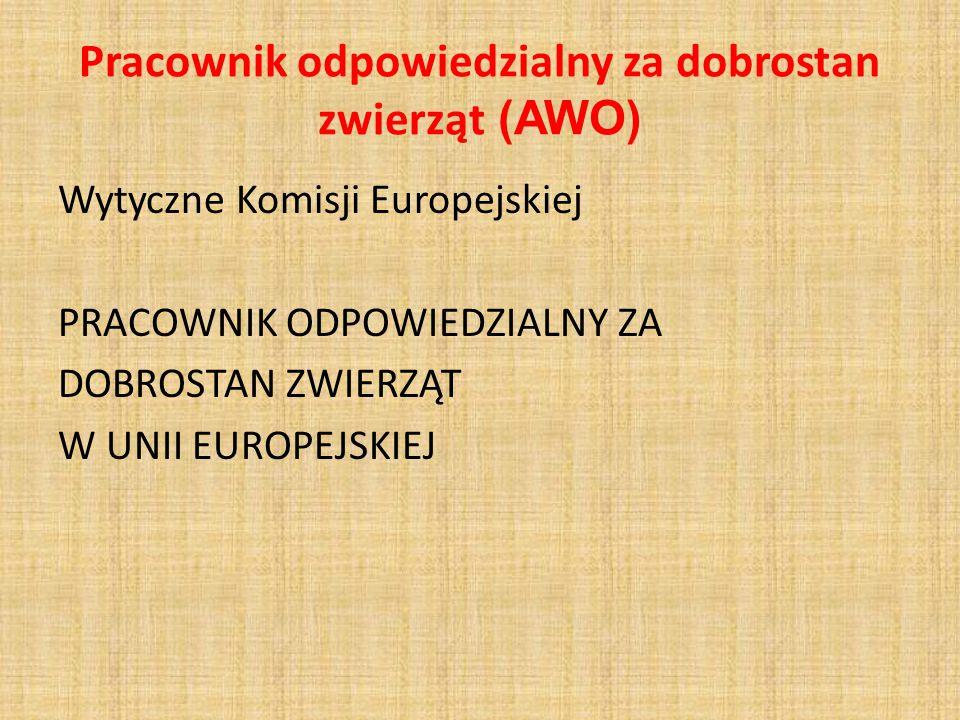Pracownik odpowiedzialny za dobrostan zwierząt (AWO) Wytyczne Komisji Europejskiej PRACOWNIK ODPOWIEDZIALNY ZA DOBROSTAN ZWIERZĄT W UNII EUROPEJSKIEJ