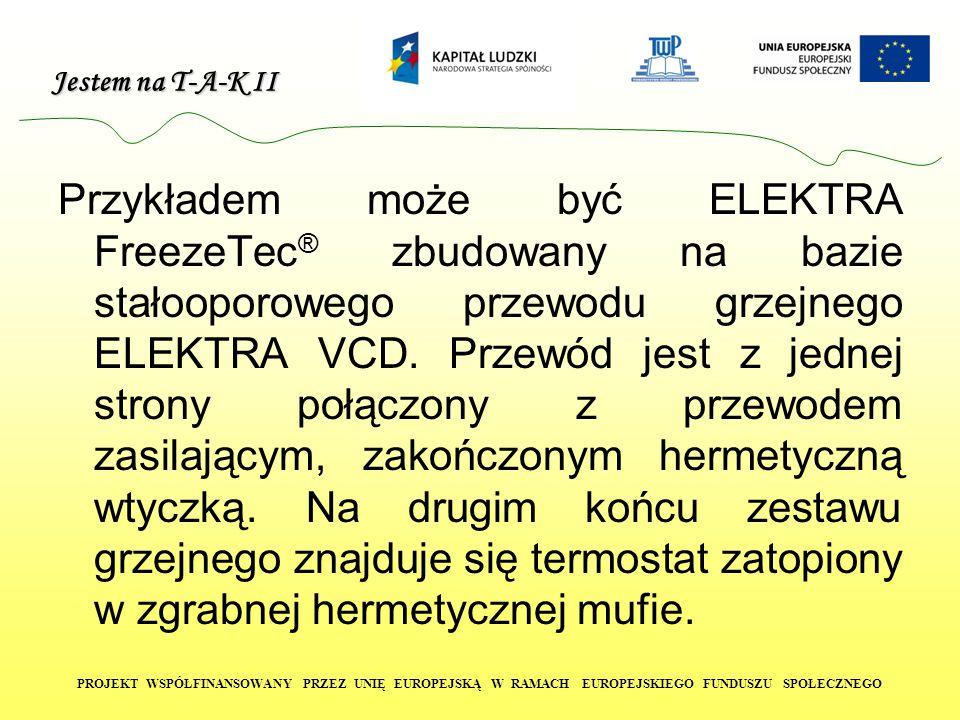 Jestem na T-A-K II PROJEKT WSPÓŁFINANSOWANY PRZEZ UNIĘ EUROPEJSKĄ W RAMACH EUROPEJSKIEGO FUNDUSZU SPOŁECZNEGO Przykładem może być ELEKTRA FreezeTec ®