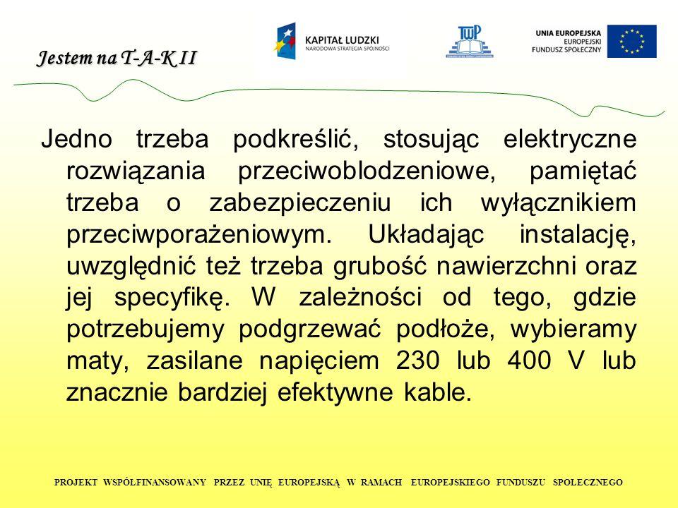 Jestem na T-A-K II PROJEKT WSPÓŁFINANSOWANY PRZEZ UNIĘ EUROPEJSKĄ W RAMACH EUROPEJSKIEGO FUNDUSZU SPOŁECZNEGO Jedno trzeba podkreślić, stosując elektr