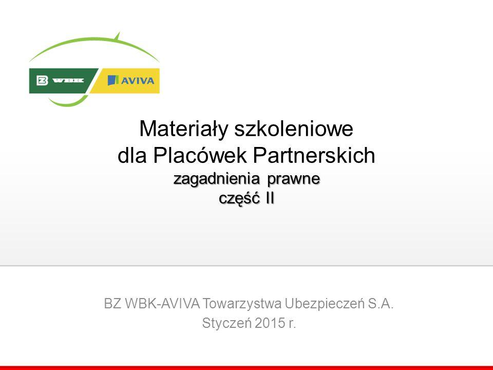 zagadnienia prawne część II Materiały szkoleniowe dla Placówek Partnerskich zagadnienia prawne część II BZ WBK-AVIVA Towarzystwa Ubezpieczeń S.A. Styc