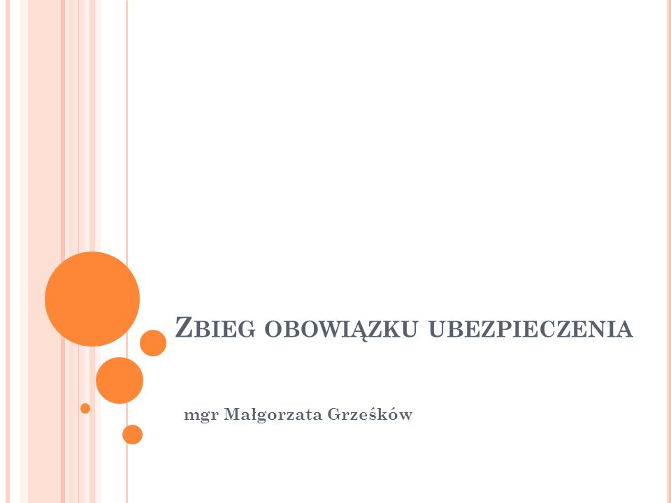Z BIEG OBOWIĄZKU UBEZPIECZENIA mgr Małgorzata Grześków