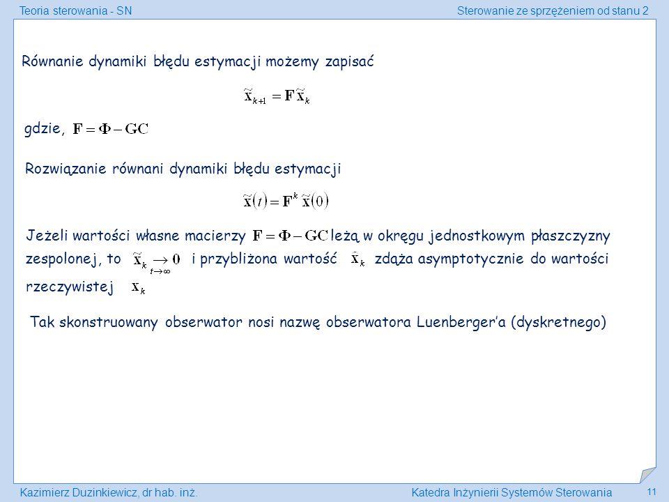 Teoria sterowania - SNSterowanie ze sprzężeniem od stanu 2 Kazimierz Duzinkiewicz, dr hab. inż.Katedra Inżynierii Systemów Sterowania 11 Równanie dyna