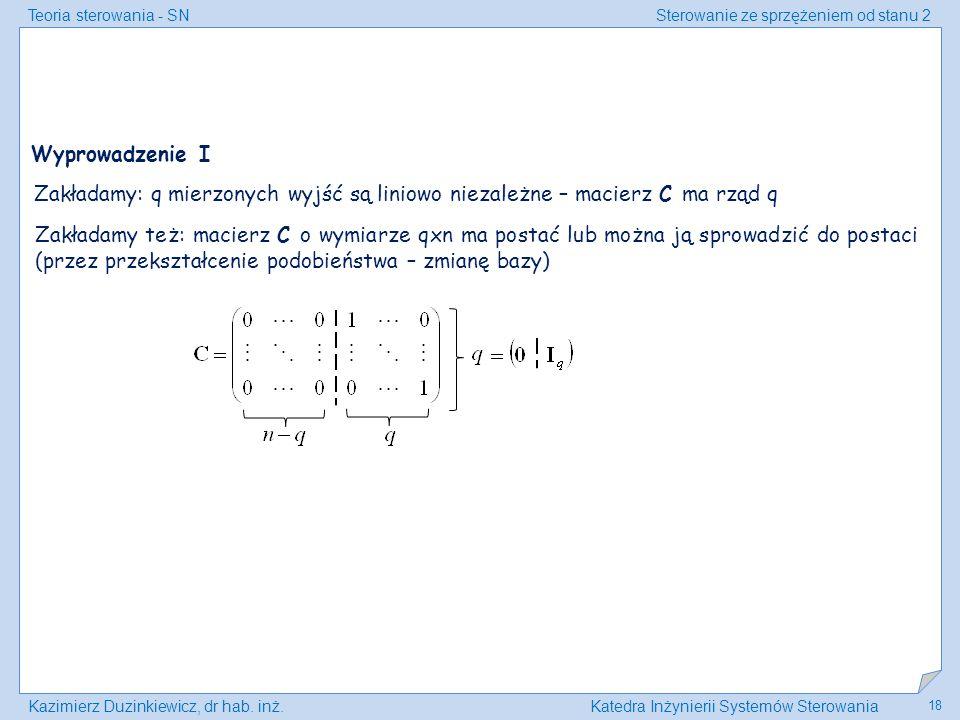 Teoria sterowania - SNSterowanie ze sprzężeniem od stanu 2 Kazimierz Duzinkiewicz, dr hab. inż.Katedra Inżynierii Systemów Sterowania 18 Zakładamy: q